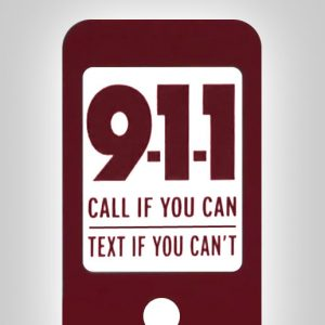 9-1-1 Call if you can text if you can't